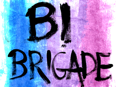 Bi Brigade: For Bisexuals, by Bisexuals
