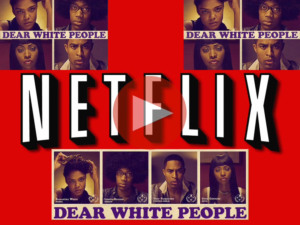what the fuck is netflix dear white people