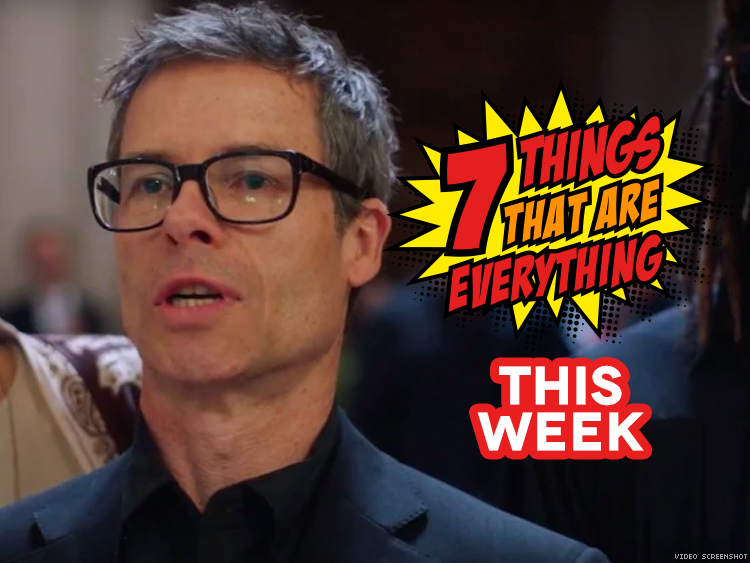 7 Things That Are Everything This Week