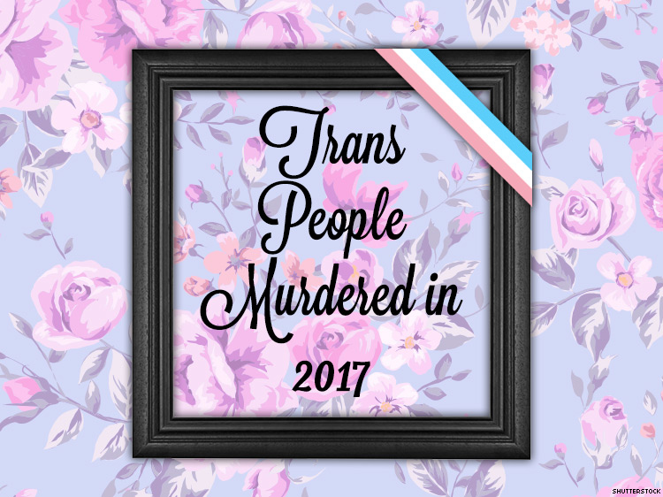 These Are the Trans People Killed in 2017