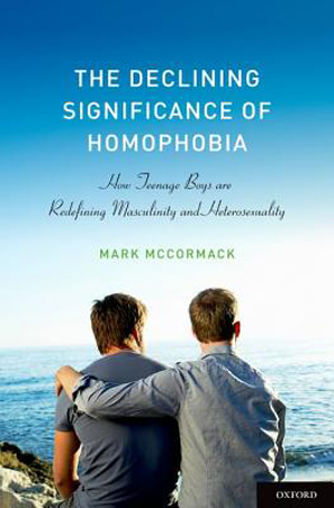 The Declining Significance of Homophobia: How Teenage Boys Are Redefining Masculinity and Heterosexuality by Mark McCormack X300 | ADVOCATE.COM