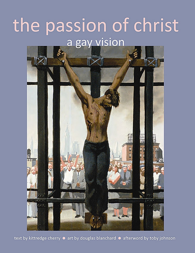 Passion of Christ: A Gay Vision